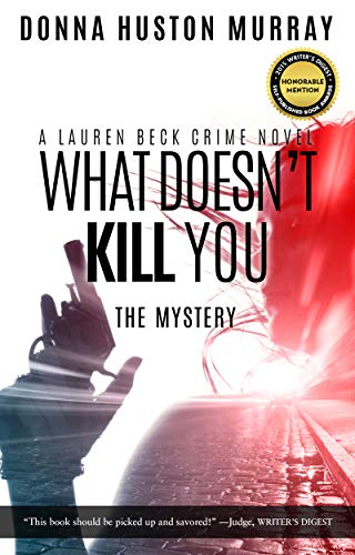 Book: What Doesn't Kill You (A Lauren Beck Crime Novel Book 1) by Donna Huston Murray