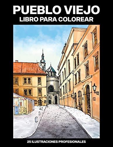Pueblo Viejo Libro para Colorear: Fácil Libro para Colorear para Mayores y Adultos, 25 ilustraciones profesionales para aliviar el estrés y relajarse: 1 (Pueblo Paginas para Colorear)