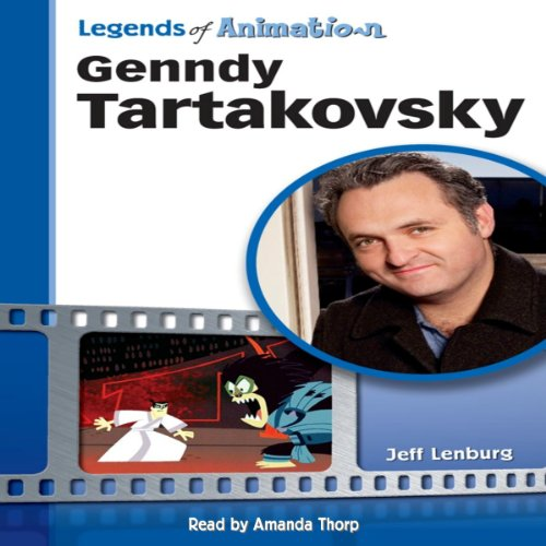 Genndy Tartakovsky: From Russia to Coming-of-Age Animator (Legends of Animation) audiobook cover art