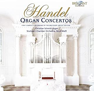 George Frideric Handel: Organ Concertos First Complete Recording of the Breitkopf Urtext Edition Christian Schmitt