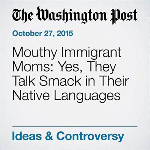 Mouthy Immigrant Moms: Yes, They Talk Smack in Their Native Languages cover art