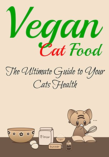 Vegan Cat Food: The Ultimate Guide to Your Cats Health...