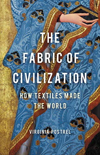 The Fabric of Civilization: How Textiles Made the World, Postrel, Virginia I., eBook - Amazon.com