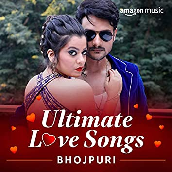 Ultimate Love Songs (Bhojpuri)