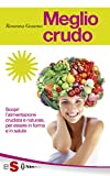 meglio crudo: scopri l'alimentazione crudista e naturale, per essere in forma e in salute