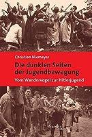 Die dunklen Seiten der Jugendbewegung: Vom Wandervogel zur Hitlerjugend
