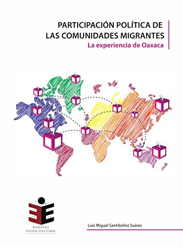 PARTICIPACIÓN POLÍTICA DE LAS COMUNIDADES MIGRANTES: LA EXPERIENCIA DE OAXACA eBook: Santibáñez Suárez, Luis Miguel: Amazon.es: Tienda Kindle