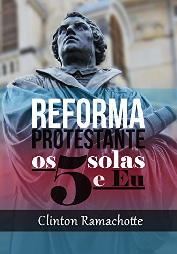 Os cinco solas e eu: Reforma Protestante