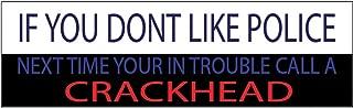 10x3 Patriotic Bumper Sticker Auto Decal Conservative Republican Don't Like Cops Call a Crackhead USA Flag American Patriot (Crackhead)
