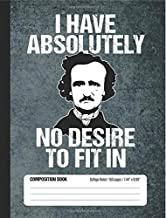 I Have Absolutely No Desire To Fit In Composition Book, College Ruled, 150 pages (7.44 x 9.69): Lined Notebook Journal Gift Featuring Funny Edgar ... and Gothic Literary Literature Saying