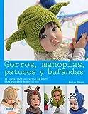 Gorros, manoplas, patucos y bufandas: 20 divertidos proyectos de punto para pequeños monstruitos (Spanish Edition)
