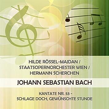Hilde Rössel-Majdan / Staatsopernorchester Wien / Hermann Scherchen Play: Johann Sebastian Bach: Kantate NR. 53 - Schlage Doch, Gewünschte Stunde (Live)