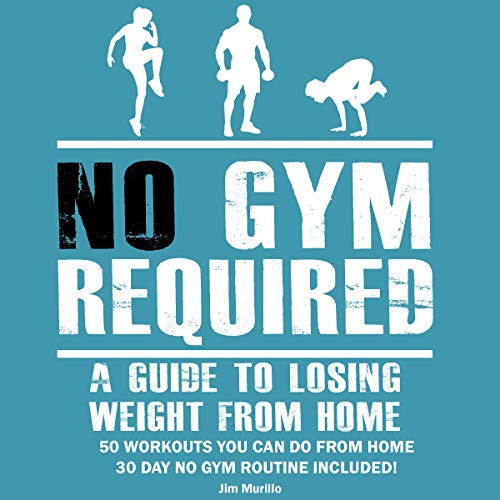 No Gym Required: A Guide to Losing Weight from Home - 50 Easy Workouts from  Home, 30 Day No Gym Routine Included!