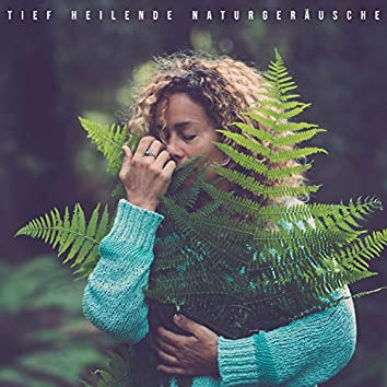 Tief Heilende Naturgeräusche: Naturmeditation, Friedliche Meditationsmusik