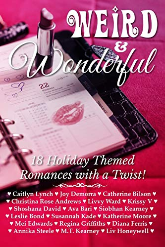 Weird & Wonderful Holiday Romance Anthology: 18 Holiday-themed Romances with a Twist!: Eighteen holiday themed romances featuring unlikely and unusual holidays of all stripes.