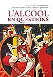 L'alcool en questions: 41 réponses à vos questions sur l'alcool