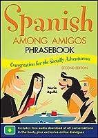 Spanish Among Amigos Phrasebook: Conversation for the Socially Adventurous