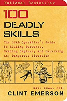 100 Deadly Skills: The SEAL Operative's Guide to Eluding Pursuers, Evading Capture, and Surviving Any Dangerous Situation by [Clint Emerson]