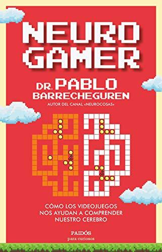 Neurogamer: Cómo los videojuegos nos ayudan a comprender nuestro cerebro (Para curiosos)