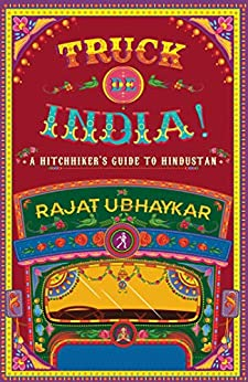 Truck de India!: A Hitchhiker's guide to Hindustan by [Rajat Ubhaykar]