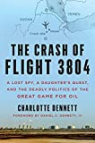 The Crash of Flight 3804: A Lost Spy, a Daughter's Quest, and the Deadly Politics of the Great Game for Oil