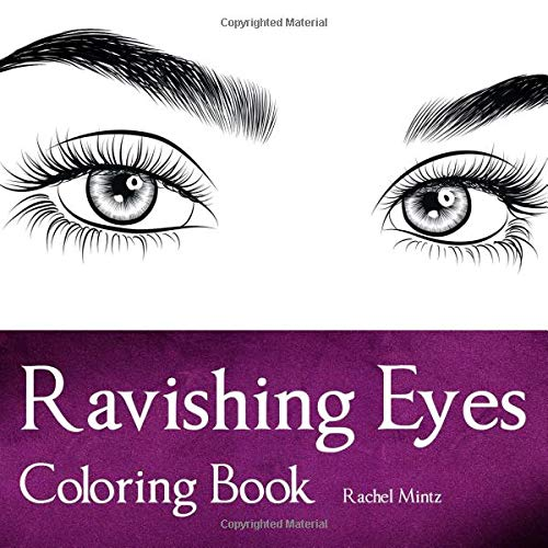 Ravishing Eyes - Coloring Book: Color 33 Beautiful Women Eye Drawings – Practice Adding Eye Make Up - For Adults & Teenagers