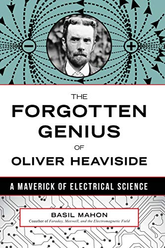 The Forgotten Genius Of Oliver Heaviside A Maverick Of Electrical Science English Edition Ebook Mahon Basil Kindle Shop