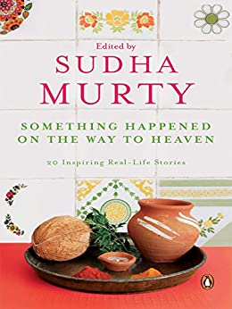 Something Happened on the Way to Heaven: 20 Inspiring Real-Life Stories by [Sudha Murty]