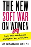 The New Soft War on Women: How the Myth of Female Ascendance Is Hurting Women, Men--and Our Economy - Caryl Rivers