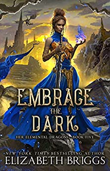 Embrace The Dark (Her Elemental Dragons Book 5) by [Elizabeth Briggs]
