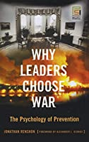 Why Leaders Choose War: The Psychology of Prevention (Praeger Security International)