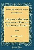Historia e Memorias da Academia Real das Sciencias de Lisboa, Vol. 5: Parte I (Classic Reprint)