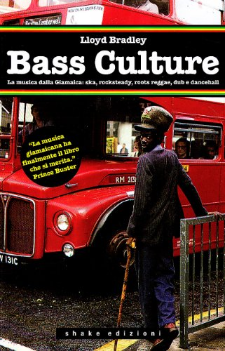 Bass culture. La musica dalla Giamaica: ska, rocksteady, roots reggae, dub e dancehall