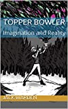 Topper Bowler: Imagination and Reality