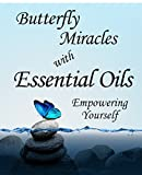 Butterfly Miracles with Essential Oils