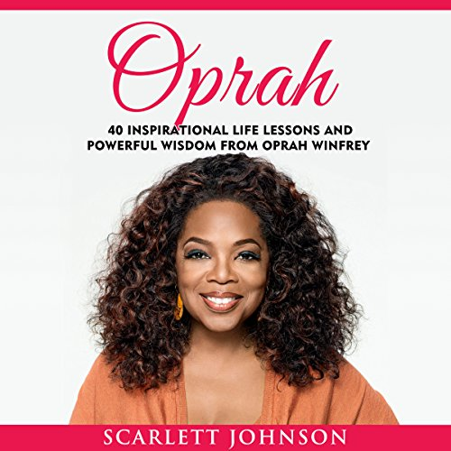 Oprah     40 Inspirational Life Lessons And Powerful Wisdom From Oprah Winfrey              By:                                                                                                                                 Entrepreneur Publishing,                                                                                        Scarlett Johnson                               Narrated by:                                                                                                                                 Hillary Hawkins                      Length: 1 hr and 1 min     12 ratings     Overall 3.4