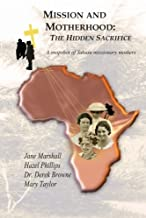 Mission and Motherhood: The Hidden Sacrifice: A Snapshot of Yakusu missionary Mothers (Mission and Tradition in the Congo) (Volume 5)