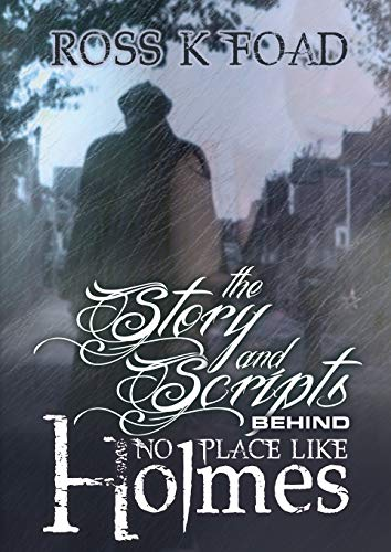 The Story and Scripts Behind No Place Like Holmes: Select Episode Scripts from the Hit Sherlock Holmes Web Drama Comedy