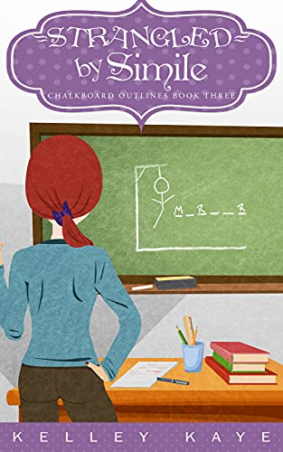 Strangled by Simile (Chalkboard Outlines Book 3) by [Kelley Kaye]