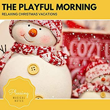 The Playful Morning - Relaxing Christmas Vacations