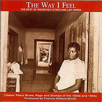 The Way I Feel: The Best Of Roosevelt Sykes And Lee Green