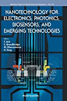 Nanotechnology for Electronics, Photonics, Biosensors, and Emerging Technologies (Selected Topics in Electronics and Systems)