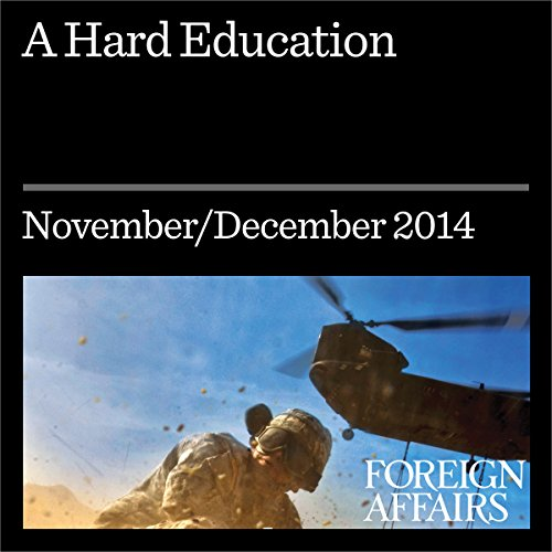 A Hard Education     Learning From Afghanistan and Iraq              By:                                                                                                                                 Gideo Rose,                                                                                        Jonathan Tepperman                               Narrated by:                                                                                                                                 Kevin Stillwell                      Length: 4 mins     Not rated yet     Overall 0.0