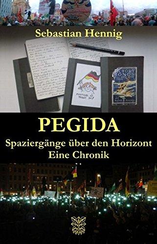 Pegida: Spaziergänge über den Horizont. Eine Chronik