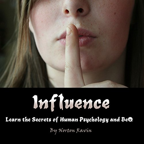 Influence: Learn the Secrets of Human Psychology and Behavior cover art