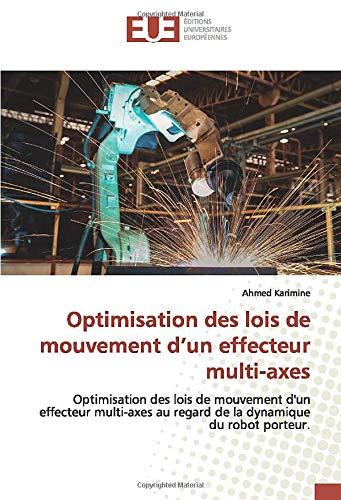 Optimisation des lois de mouvement d'un effecteur multi-axes: Optimisation des lois de mouvement d'un effecteur multi-axes au regard de la dynamique du robot porteur.