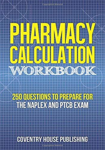 Download Pharmacy Calculation Workbook: 250 Questions to Prepare for the NAPLEX and PTCB Exam