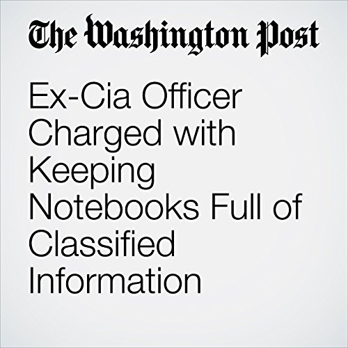 Ex-Cia Officer Charged with Keeping Notebooks Full of Classified Information copertina
