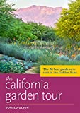 The California Garden Tour: The 50 Best Gardens to Visit in the Golden State