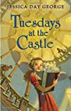 Tuesdays at the Castle by Jessica Day George (2011-10-25)